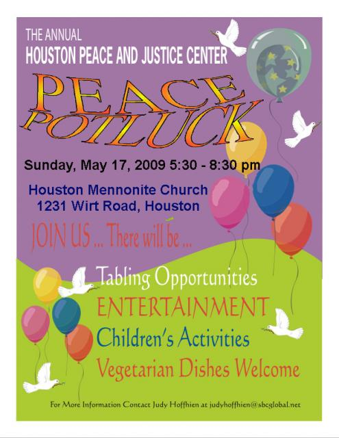 Houston Peace & Justice Center's Annual Peace Potluck 5:30 p.m. Sunday, May 17, Houston Mennonite Church, 1231 Wirt Rd.